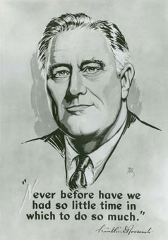 Never before have we had so little time in which to do so much. President Franklin D. Roosevelt