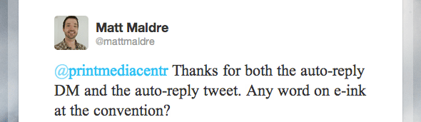 @printmediacentr Thanks for both the auto-reply DM and the auto-reply tweet. Any word on e-ink at the convention?
