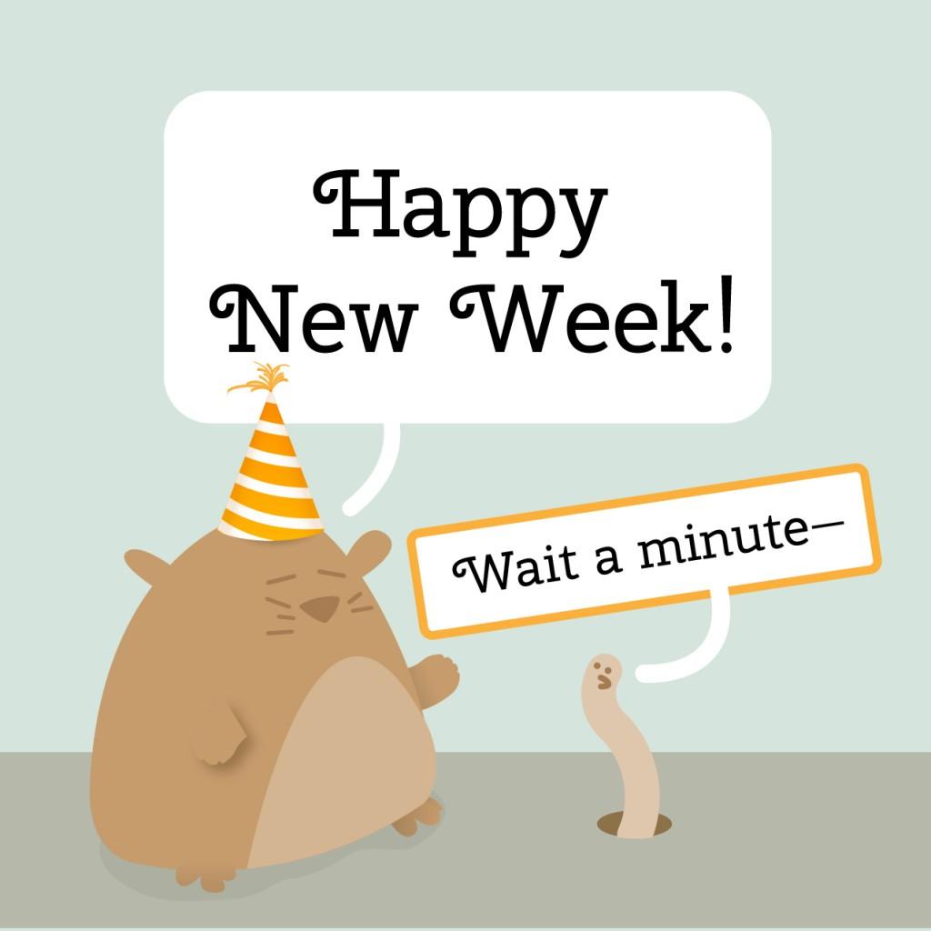 Happy New Week!