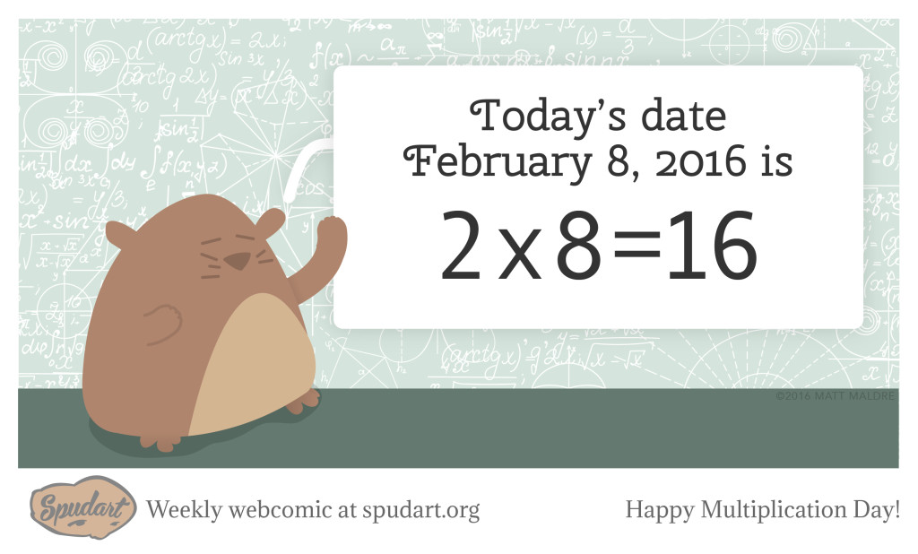 Today's date February 8, 2016 is 2x8=16