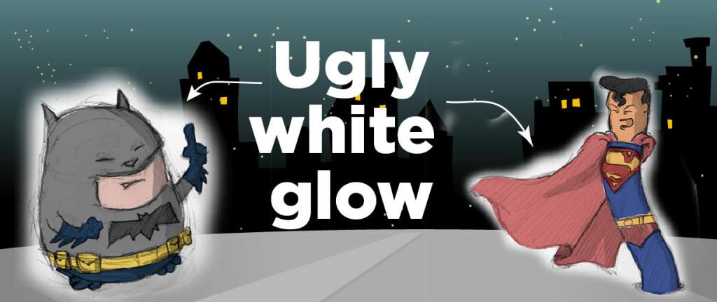 Ugly white glow, yuck