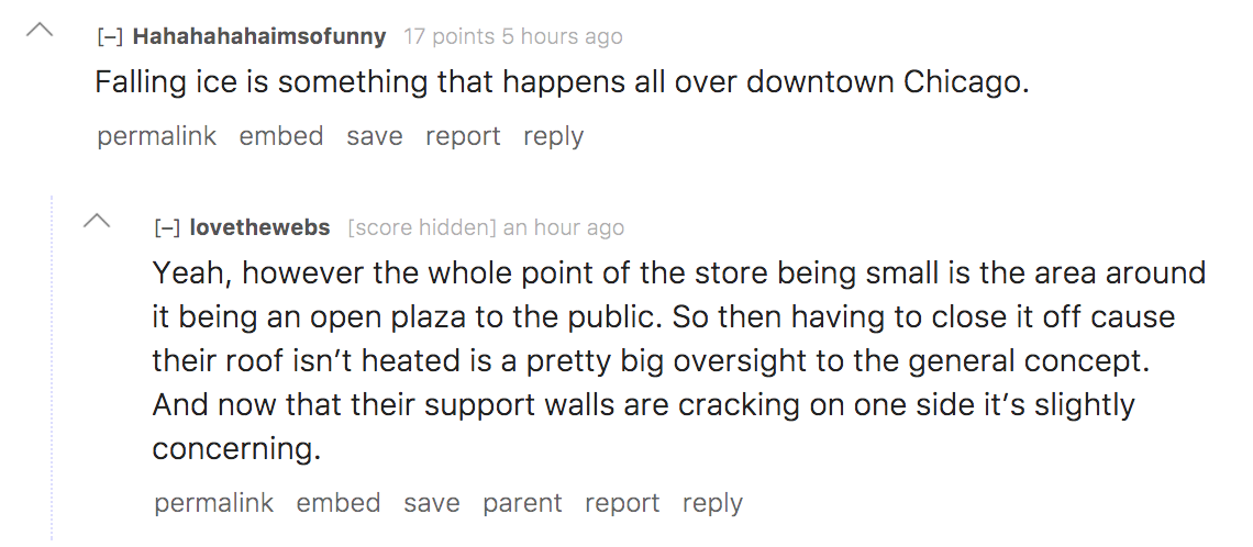 Yeah, however the whole point of the store being small is the area around it being an open plaza to the public. So then having to close it off cause their roof isn't heated is a pretty big oversight to the general concept. And now that their support walls are cracking on one side it's slightly concerning.