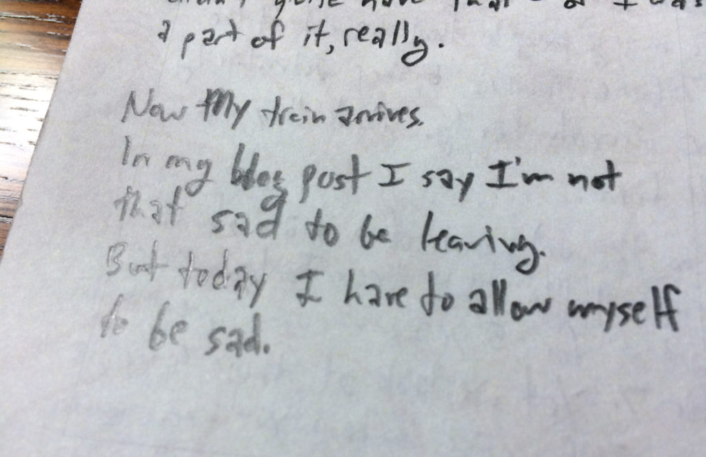 "from my notepad: ""In my blog post I say that I'm not sad to be leaving. But today I have to allow myself to be sad."""