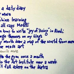 "1. Keep a daily diary 2. Blog more 3. Machine learning 4. Use all caps MORE 5. Learn how to write ""joy of living"" in hindi. 6. Change the themes on my blogs. 7. Every month draw a map of the world from memory 8. Make more art 9. Use pencils more 10. Go to the gym once a month 11. Go to the Art Institute once a week 12. Don't fall asleep on the Metra  I wrote a blog post giving a little bit of an explanation for each item.  https://www.spudart.org/blog/2020-new-year-resolutions/"