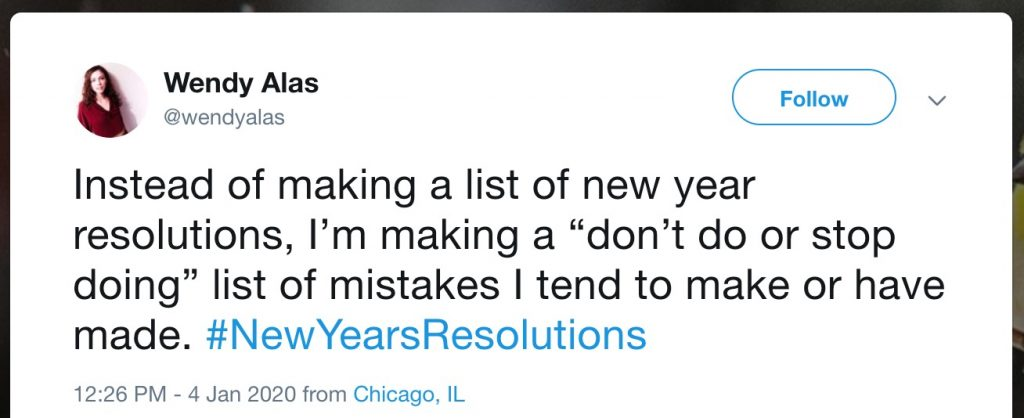 "Instead of making a list of new year resolutions, I'm making a ""don't do or stop doing"" list of mistakes I tend to make or have made. #NewYearsResolutions"