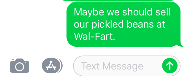 Screenshot of iOS text message: Maybe we should sell our pickled beans at Wal-Fart