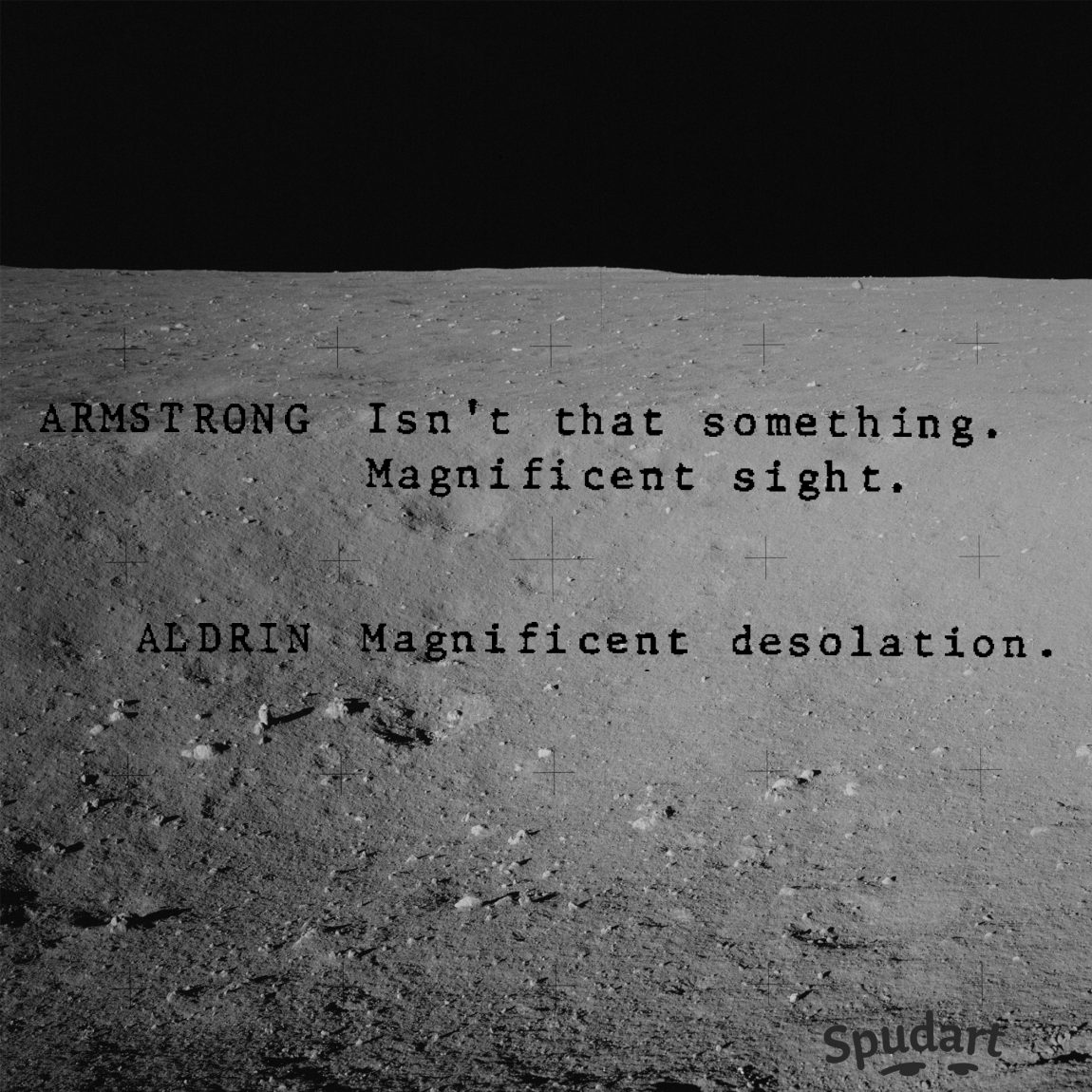 Landscape of the moon. Text over image says: ARMSTRONG: Isn't that something. Magnificent sight. ALDRIN: Magnificent desolation.